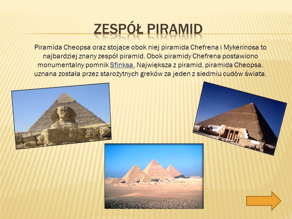 Piramida Cheopsa oraz stojące obok niej piramida Chefrena i Mykerinosa to najbardziej znany zespół piramid.