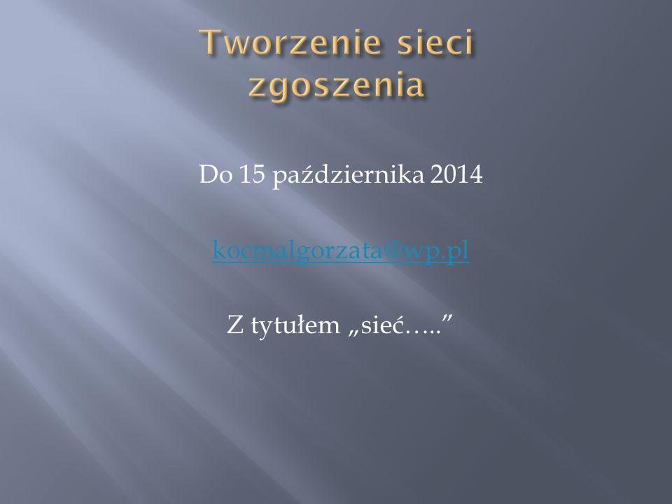 """Do 15 października 2014 kocmalgorzata@wp.pl Z tytułem """"sieć….."""