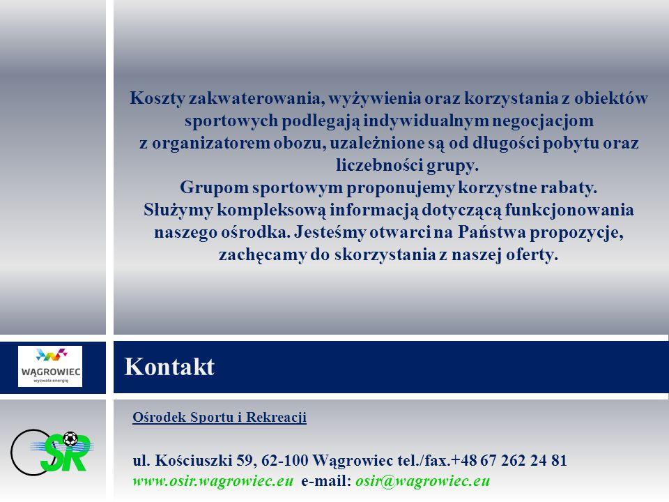 Ośrodek Sportu i Rekreacji ul. Kościuszki 59, 62-100 Wągrowiec tel./fax.+48 67 262 24 81 www.osir.wagrowiec.eu e-mail: osir@wagrowiec.eu Kontakt Koszt