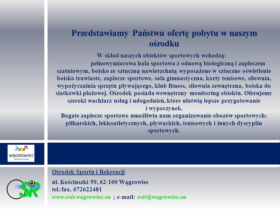 Ośrodek Sportu i Rekreacji ul. Kościuszki 59, 62-100 Wągrowiec tel./fax.