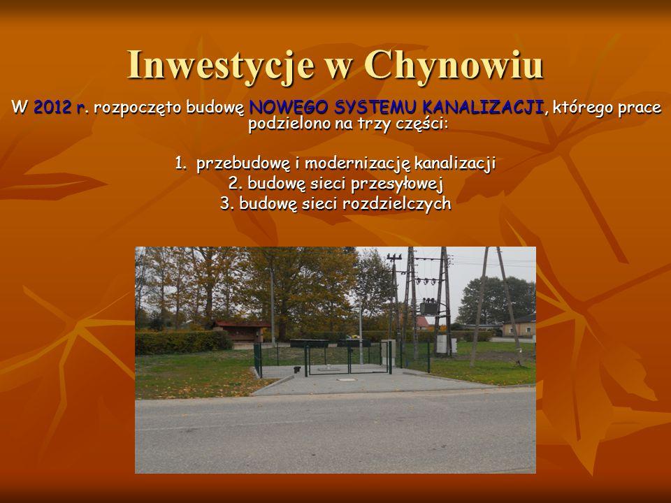 Inwestycje w Chynowiu W 2012 r. rozpoczęto budowę NOWEGO SYSTEMU KANALIZACJI, którego prace podzielono na trzy części: 1. przebudowę i modernizację ka