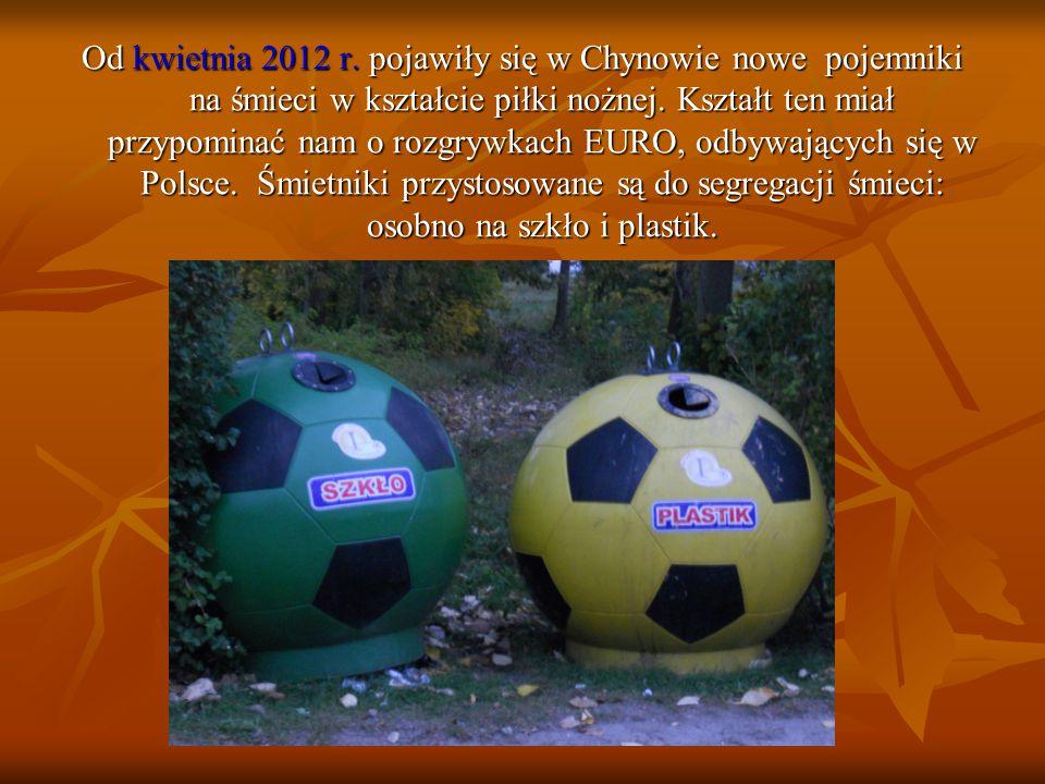 Od kwietnia 2012 r. pojawiły się w Chynowie nowe pojemniki na śmieci w kształcie piłki nożnej. Kształt ten miał przypominać nam o rozgrywkach EURO, od