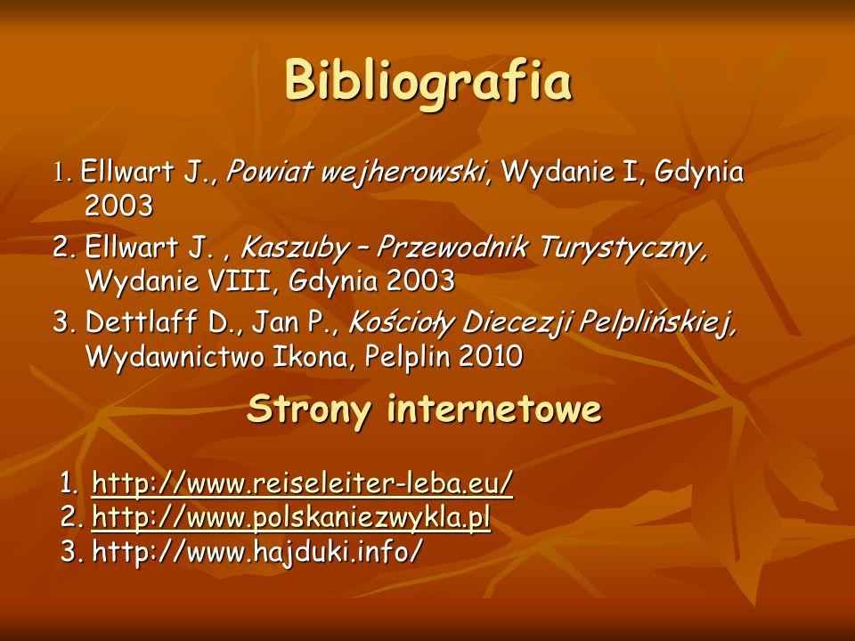 Bibliografia 1. Ellwart J., Powiat wejherowski, Wydanie I, Gdynia 2003 2. Ellwart J., Kaszuby – Przewodnik Turystyczny, Wydanie VIII, Gdynia 2003 3. D