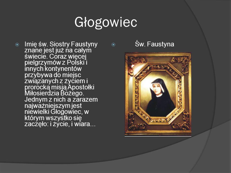 Głogowiec  Imię św.Siostry Faustyny znane jest już na całym świecie.
