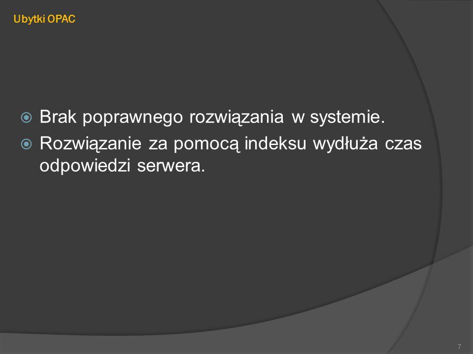 Ubytki OPAC  Brak poprawnego rozwiązania w systemie.  Rozwiązanie za pomocą indeksu wydłuża czas odpowiedzi serwera. 7