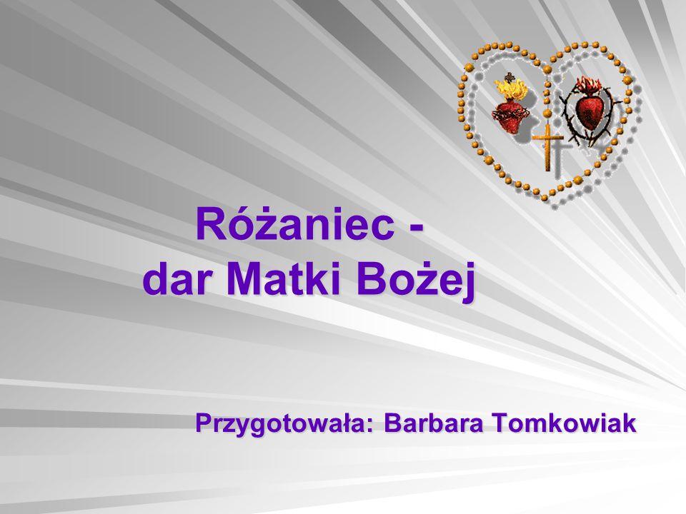 Różaniec - dar Matki Bożej Przygotowała: Barbara Tomkowiak