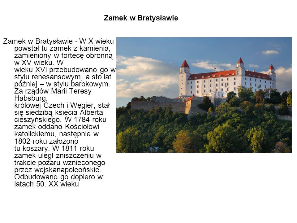 Zamek w Bratysławie - W X wieku powstał tu zamek z kamienia, zamieniony w fortecę obronną w XV wieku. W wieku XVI przebudowano go w stylu renesansowym