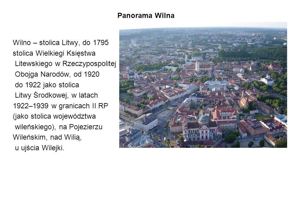 Panorama Wilna Wilno – stolica Litwy, do 1795 stolica Wielkiegi Księstwa Litewskiego w Rzeczypospolitej Obojga Narodów, od 1920 do 1922 jako stolica L