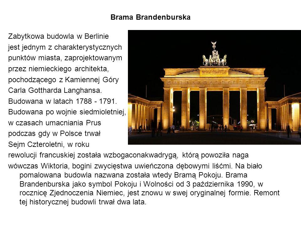 Brama Brandenburska Zabytkowa budowla w Berlinie jest jednym z charakterystycznych punktów miasta, zaprojektowanym przez niemieckiego architekta, pochodzącego z Kamiennej Góry Carla Gottharda Langhansa.