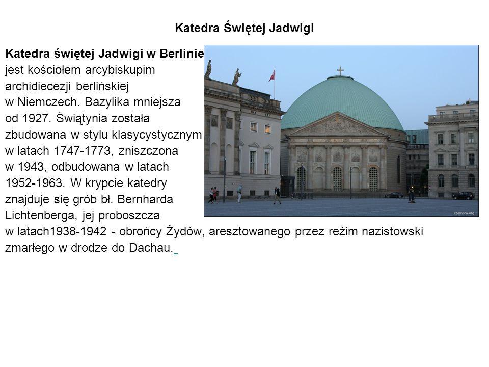 Katedra Świętej Jadwigi Katedra świętej Jadwigi w Berlinie jest kościołem arcybiskupim archidiecezji berlińskiej w Niemczech.