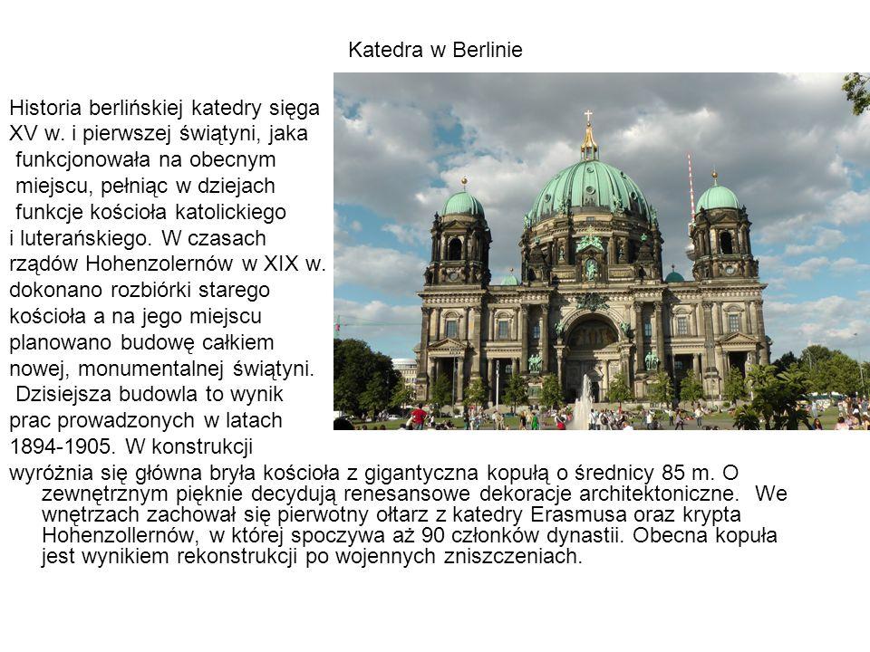 Katedra w Berlinie Historia berlińskiej katedry sięga XV w. i pierwszej świątyni, jaka funkcjonowała na obecnym miejscu, pełniąc w dziejach funkcje ko