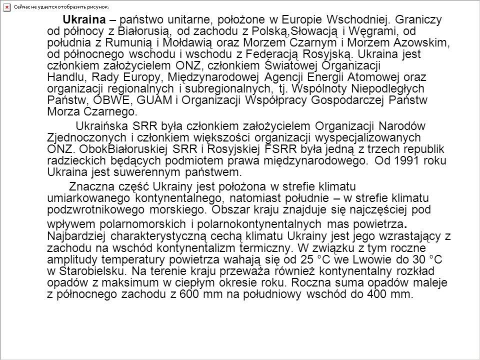 Ukraina – państwo unitarne, położone w Europie Wschodniej. Graniczy od północy z Białorusią, od zachodu z Polską,Słowacją i Węgrami, od południa z Rum