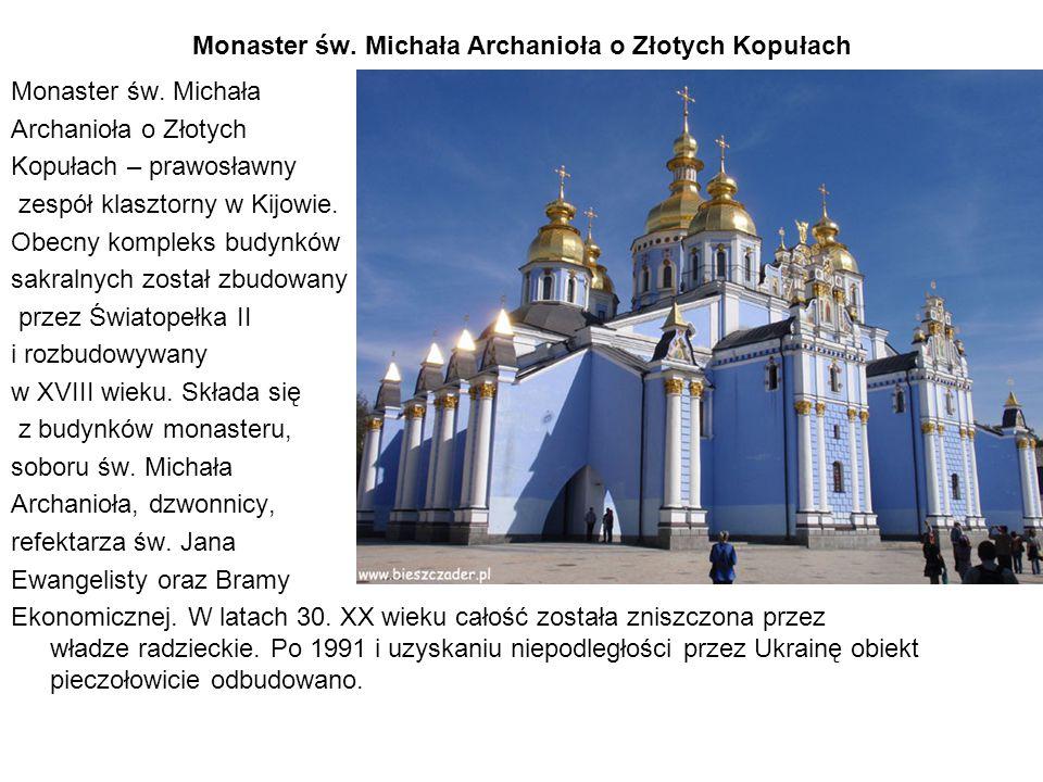 Monaster św. Michała Archanioła o Złotych Kopułach Monaster św. Michała Archanioła o Złotych Kopułach – prawosławny zespół klasztorny w Kijowie. Obecn