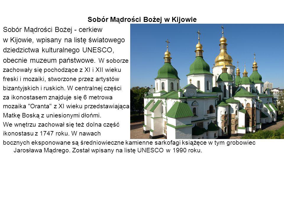Sobór Mądrości Bożej w Kijowie Sobór Mądrości Bożej - cerkiew w Kijowie, wpisany na listę światowego dziedzictwa kulturalnego UNESCO, obecnie muzeum państwowe.