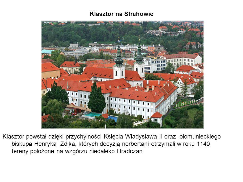 Klasztor na Strahowie Klasztor powstał dzięki przychylności Księcia Władysława II oraz ołomunieckiego biskupa Henryka Zdika, których decyzją norbertan
