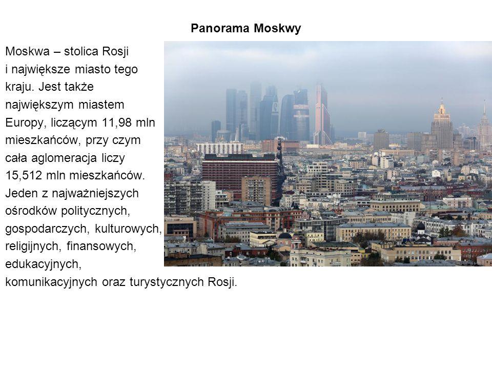 Panorama Moskwy Moskwa – stolica Rosji i największe miasto tego kraju. Jest także największym miastem Europy, liczącym 11,98 mln mieszkańców, przy czy