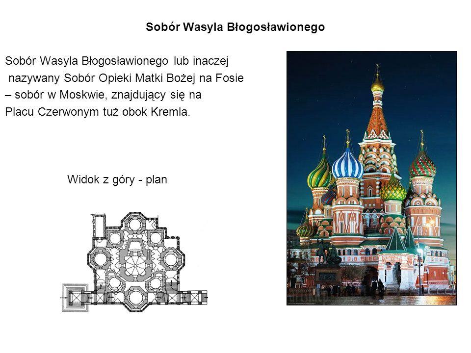 Sobór Wasyla Błogosławionego Sobór Wasyla Błogosławionego lub inaczej nazywany Sobór Opieki Matki Bożej na Fosie – sobór w Moskwie, znajdujący się na Placu Czerwonym tuż obok Kremla.