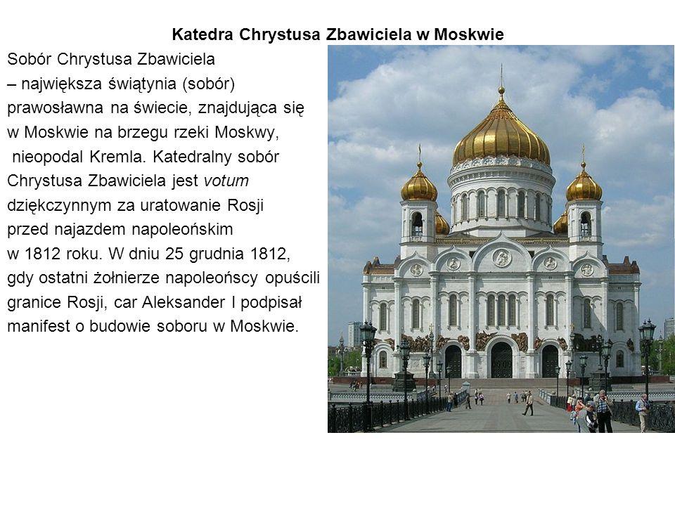Katedra Chrystusa Zbawiciela w Moskwie Sobór Chrystusa Zbawiciela – największa świątynia (sobór) prawosławna na świecie, znajdująca się w Moskwie na brzegu rzeki Moskwy, nieopodal Kremla.