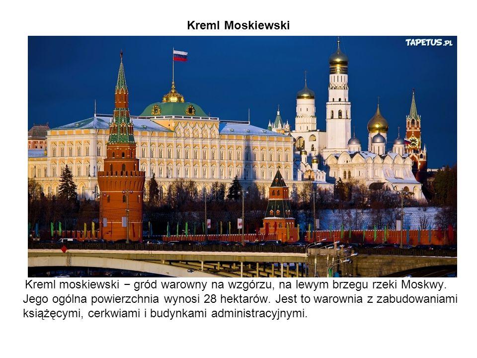 Kreml Moskiewski Kreml moskiewski − gród warowny na wzgórzu, na lewym brzegu rzeki Moskwy. Jego ogólna powierzchnia wynosi 28 hektarów. Jest to warown