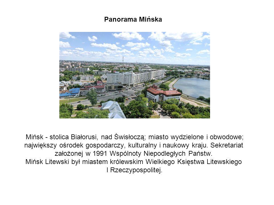 Panorama Mińska Mińsk - stolica Białorusi, nad Świsłoczą; miasto wydzielone i obwodowe; największy ośrodek gospodarczy, kulturalny i naukowy kraju.