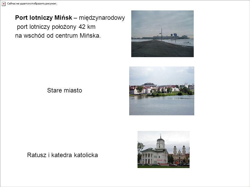 Port lotniczy Mińsk – międzynarodowy port lotniczy położony 42 km na wschód od centrum Mińska. Ratusz i katedra katolicka Stare miasto