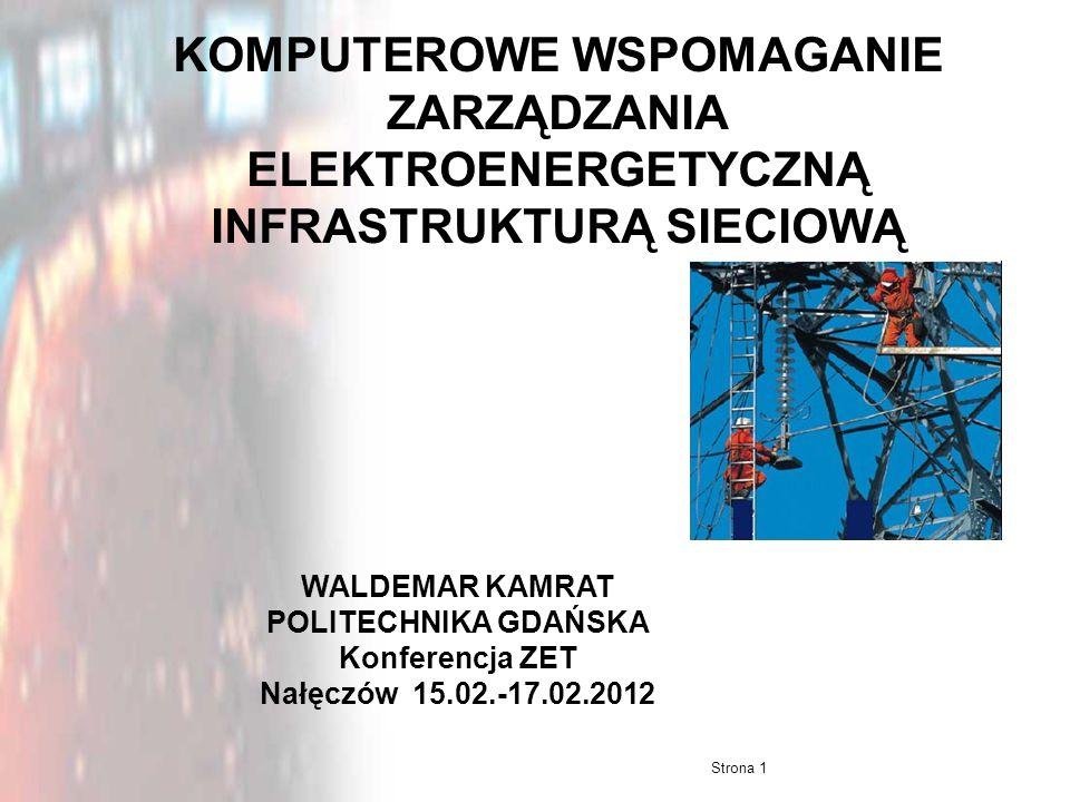 Strona 1 KOMPUTEROWE WSPOMAGANIE ZARZĄDZANIA ELEKTROENERGETYCZNĄ INFRASTRUKTURĄ SIECIOWĄ WALDEMAR KAMRAT POLITECHNIKA GDAŃSKA Konferencja ZET Nałęczów