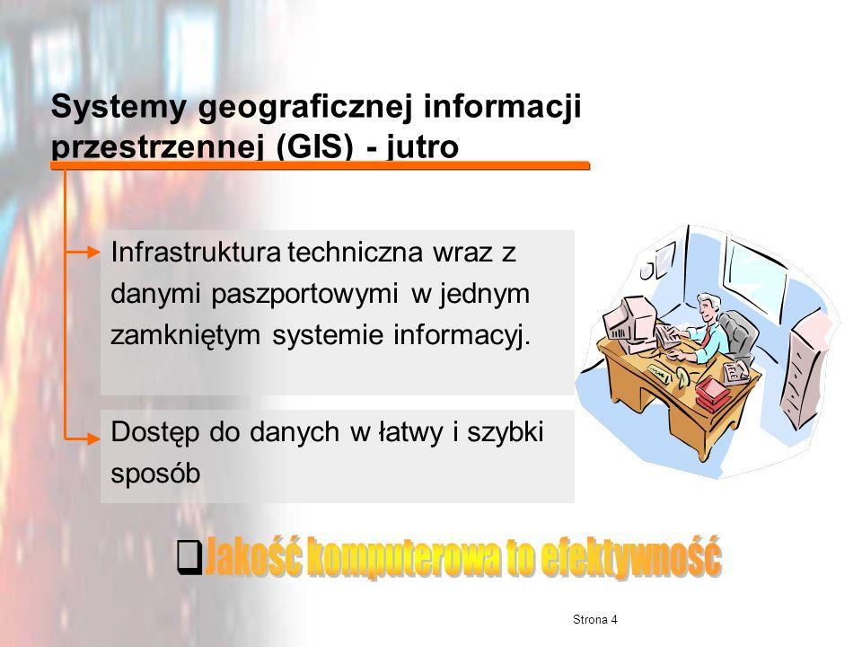 Strona 4 Systemy geograficznej informacji przestrzennej (GIS) - jutro Infrastruktura techniczna wraz z danymi paszportowymi w jednym zamkniętym system