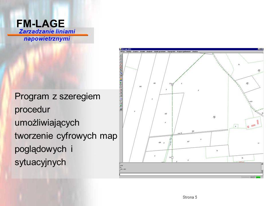 Strona 5 Program z szeregiem procedur umożliwiających tworzenie cyfrowych map poglądowych i sytuacyjnych FM-LAGE Zarządzanie liniami napowietrznymi