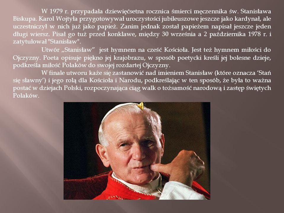 W 1979 r. przypadała dziewięćsetna rocznica śmierci męczennika św. Stanisława Biskupa. Karol Wojtyła przygotowywał uroczystości jubileuszowe jeszcze j