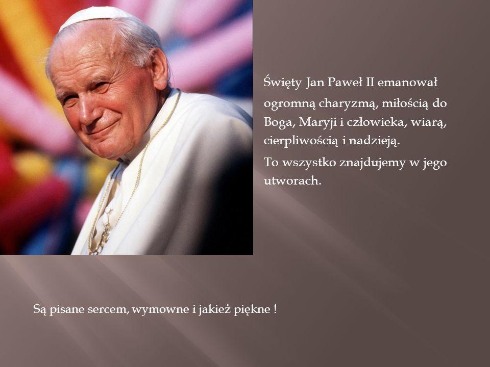 Święty Jan Paweł II emanował ogromną charyzmą, miłością do Boga, Maryji i człowieka, wiarą, cierpliwością i nadzieją. To wszystko znajdujemy w jego ut