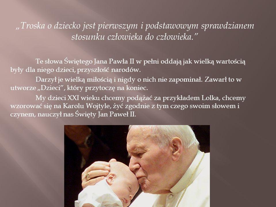 """""""Troska o dziecko jest pierwszym i podstawowym sprawdzianem stosunku człowieka do człowieka."""" Te słowa Świętego Jana Pawła II w pełni oddają jak wielk"""