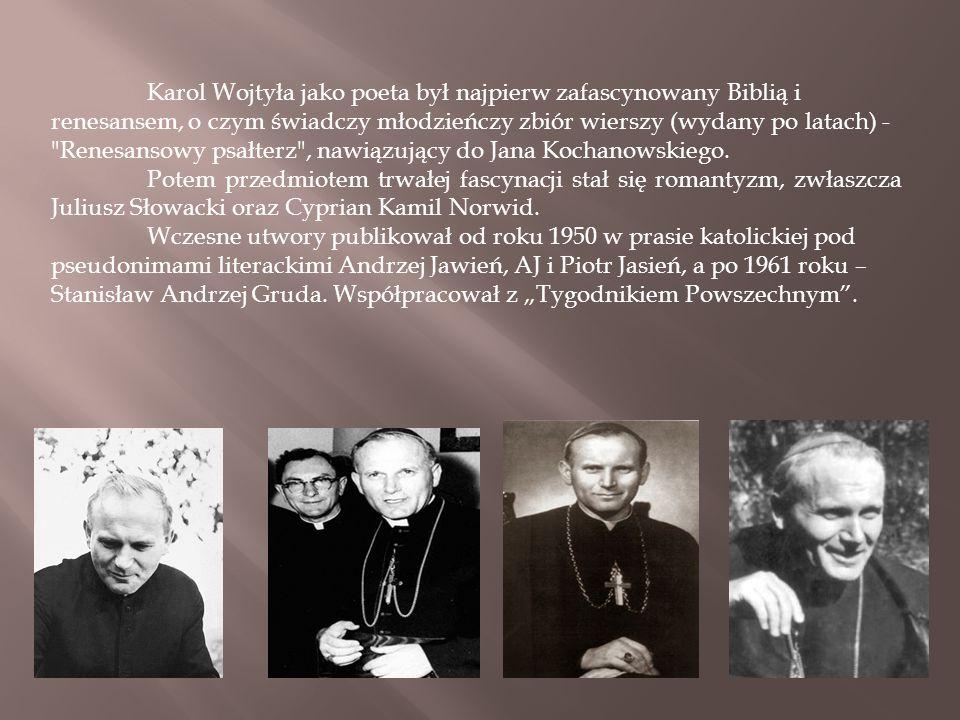 Karol Wojtyła jako poeta był najpierw zafascynowany Biblią i renesansem, o czym świadczy młodzieńczy zbiór wierszy (wydany po latach) -