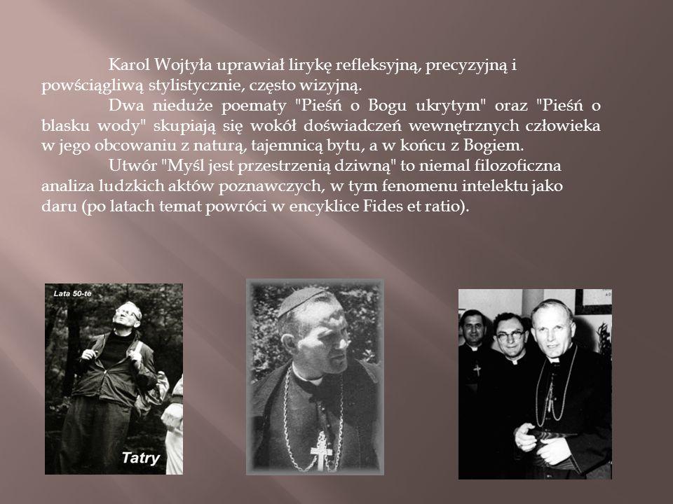 Karol Wojtyła uprawiał lirykę refleksyjną, precyzyjną i powściągliwą stylistycznie, często wizyjną. Dwa nieduże poematy