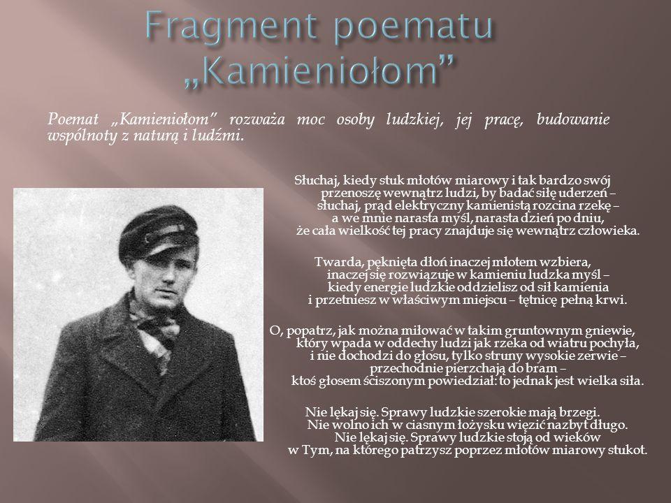 """Poemat """"Kamieniołom"""" rozważa moc osoby ludzkiej, jej pracę, budowanie wspólnoty z naturą i ludźmi. Słuchaj, kiedy stuk młotów miarowy i tak bardzo swó"""