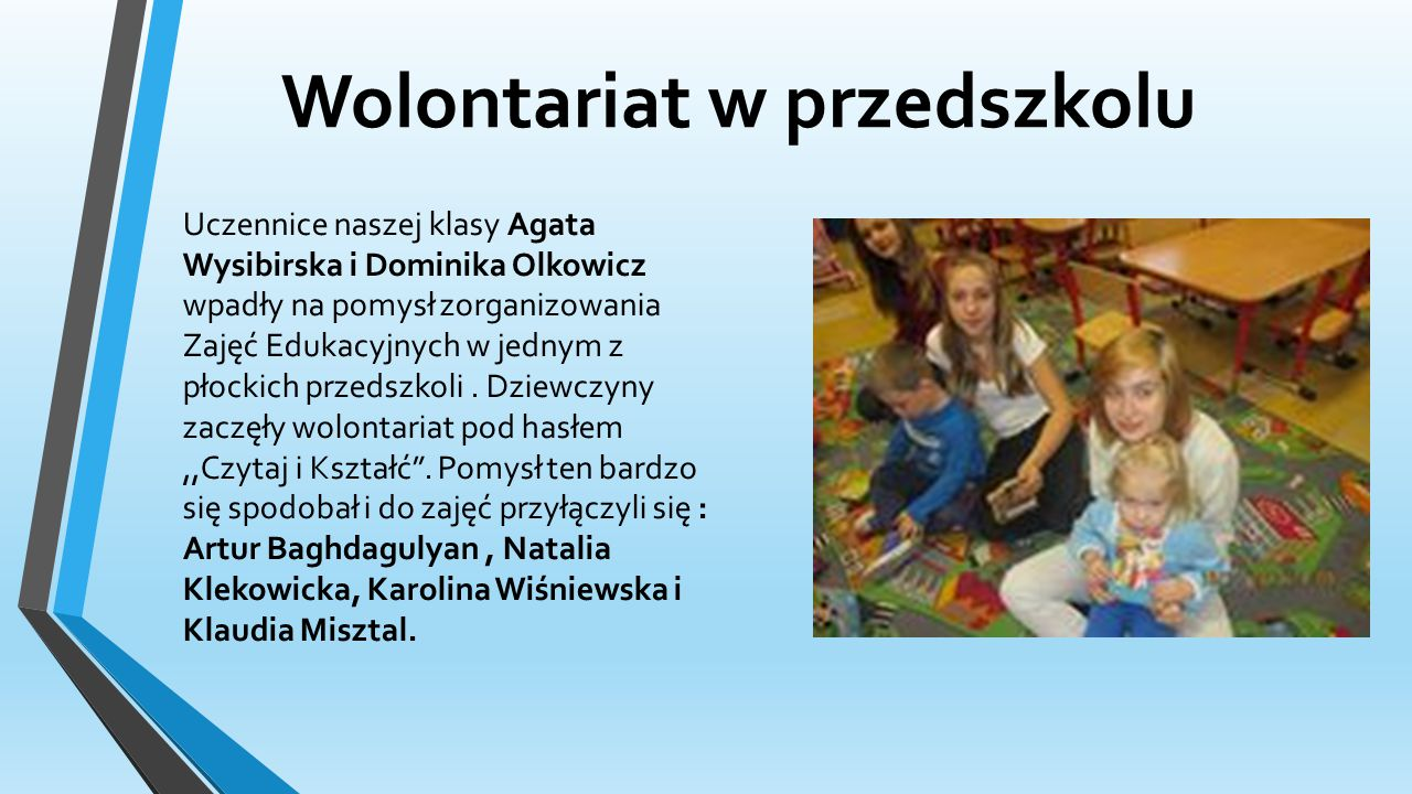Wolontariat w przedszkolu Uczennice naszej klasy Agata Wysibirska i Dominika Olkowicz wpadły na pomysł zorganizowania Zajęć Edukacyjnych w jednym z płockich przedszkoli.