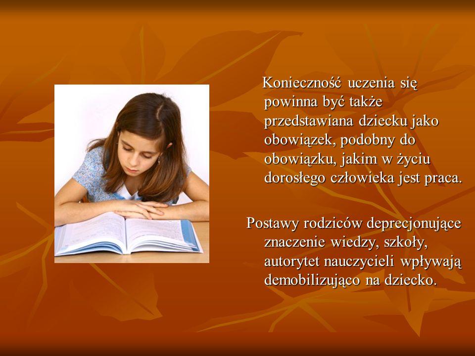 Konieczność uczenia się powinna być także przedstawiana dziecku jako obowiązek, podobny do obowiązku, jakim w życiu dorosłego człowieka jest praca. Ko