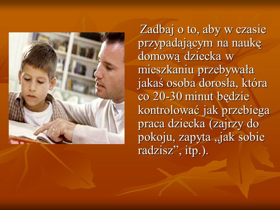 Zadbaj o to, aby w czasie przypadającym na naukę domową dziecka w mieszkaniu przebywała jakaś osoba dorosła, która co 20-30 minut będzie kontrolować j