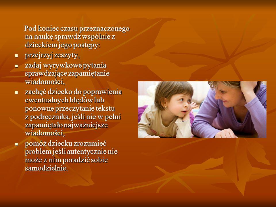 Pod koniec czasu przeznaczonego na naukę sprawdź wspólnie z dzieckiem jego postępy: Pod koniec czasu przeznaczonego na naukę sprawdź wspólnie z dzieck