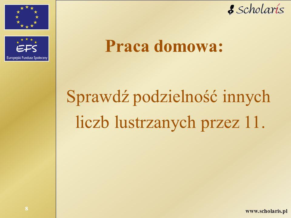 www.scholaris.pl 8 Praca domowa: Sprawdź podzielność innych liczb lustrzanych przez 11.