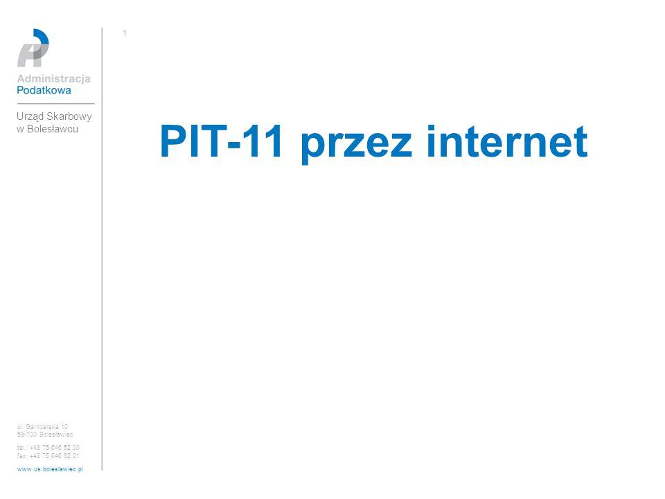 PIT-11 przez internet ul. Garncarska 10 59-700 Bolesławiec tel.: +48 75 646 52 00 fax :+48 75 646 52 01 www.us.boleslawiec.pl 1 Urząd Skarbowy w Boles