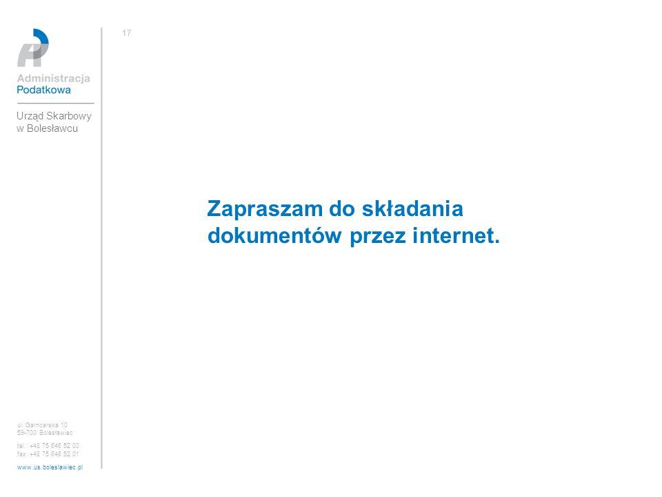 Zapraszam do składania dokumentów przez internet. ul. Garncarska 10 59-700 Bolesławiec tel.: +48 75 646 52 00 fax :+48 75 646 52 01 www.us.boleslawiec