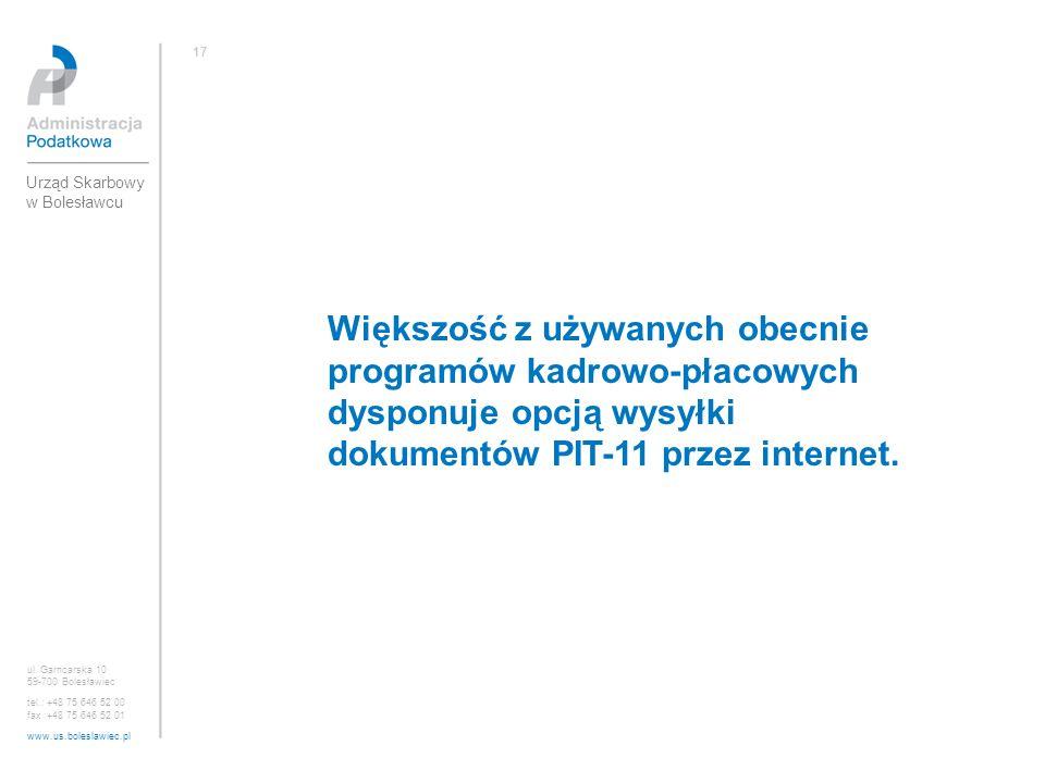 Większość z używanych obecnie programów kadrowo-płacowych dysponuje opcją wysyłki dokumentów PIT-11 przez internet. ul. Garncarska 10 59-700 Bolesławi