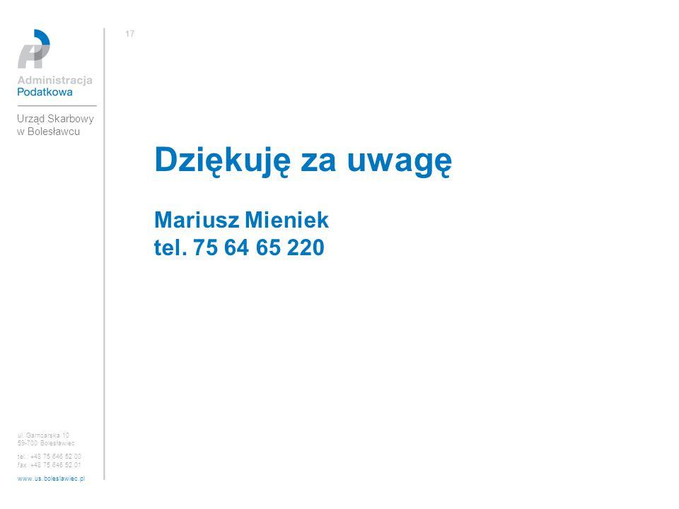Dziękuję za uwagę Mariusz Mieniek tel. 75 64 65 220 ul. Garncarska 10 59-700 Bolesławiec tel.: +48 75 646 52 00 fax :+48 75 646 52 01 www.us.boleslawi