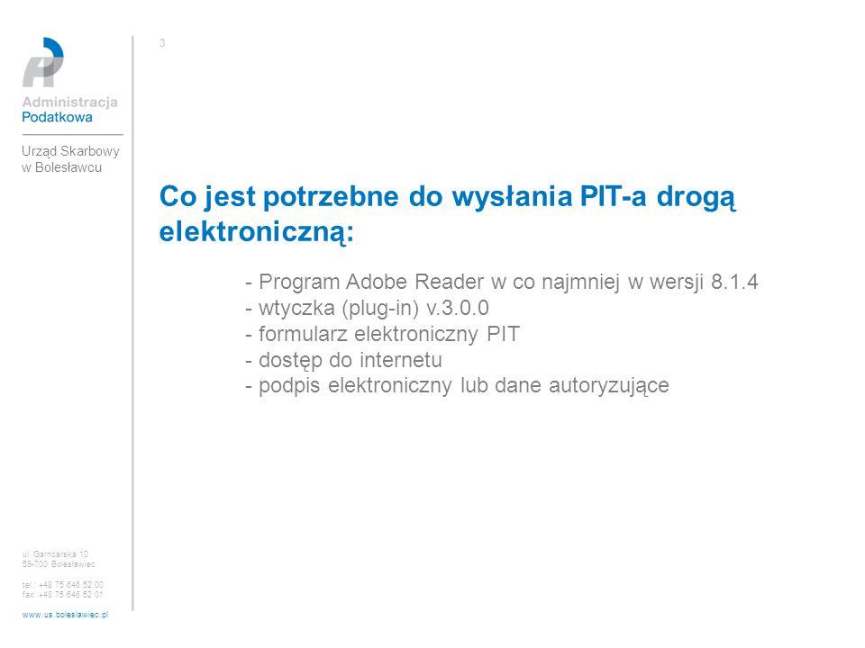 Co jest potrzebne do wysłania PIT-a drogą elektroniczną: - Program Adobe Reader w co najmniej w wersji 8.1.4 - wtyczka (plug-in) v.3.0.0 - formularz e