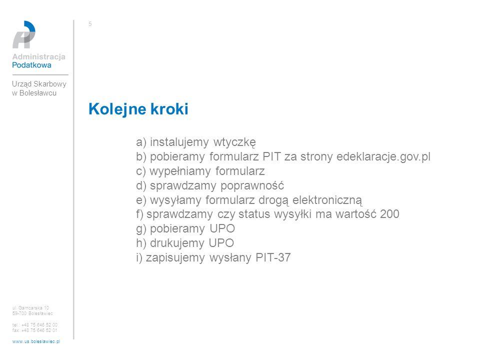 Kolejne kroki ul. Garncarska 10 59-700 Bolesławiec tel.: +48 75 646 52 00 fax :+48 75 646 52 01 www.us.boleslawiec.pl 5 Urząd Skarbowy w Bolesławcu a)