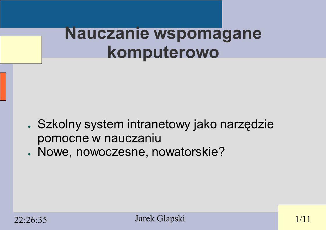 1/11 22:26:35 Nauczanie wspomagane komputerowo ● Szkolny system intranetowy jako narzędzie pomocne w nauczaniu ● Nowe, nowoczesne, nowatorskie.