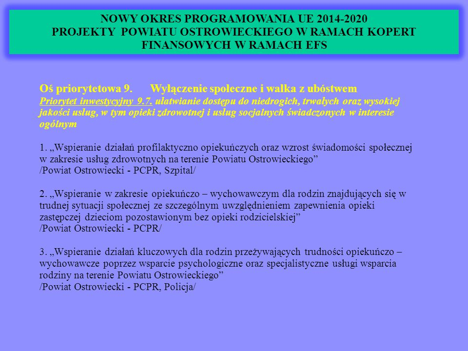 NOWY OKRES PROGRAMOWANIA UE 2014-2020 PROJEKTY POWIATU OSTROWIECKIEGO W RAMACH KOPERT FINANSOWYCH W RAMACH EFS Oś priorytetowa 9.