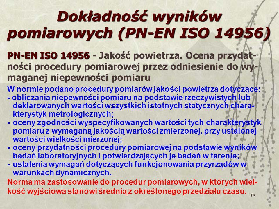 38 Dokładność wyników pomiarowych (PN-EN ISO 14956) PN-EN ISO 14956 PN-EN ISO 14956 - Jakość powietrza.