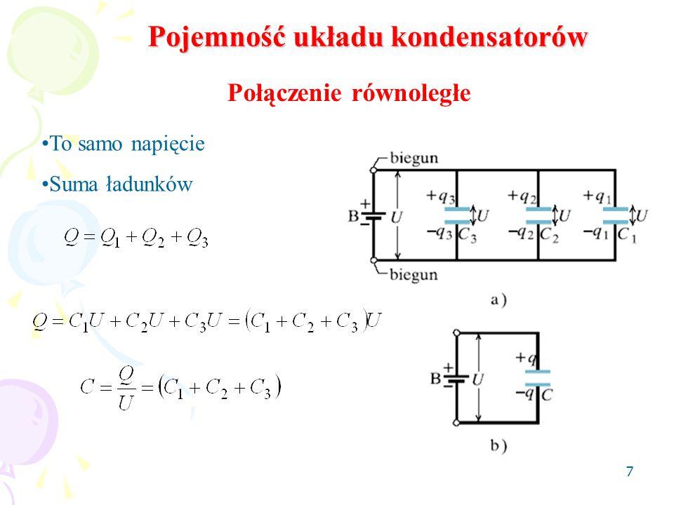 7 Pojemność układu kondensatorów Połączenie równoległe To samo napięcie Suma ładunków