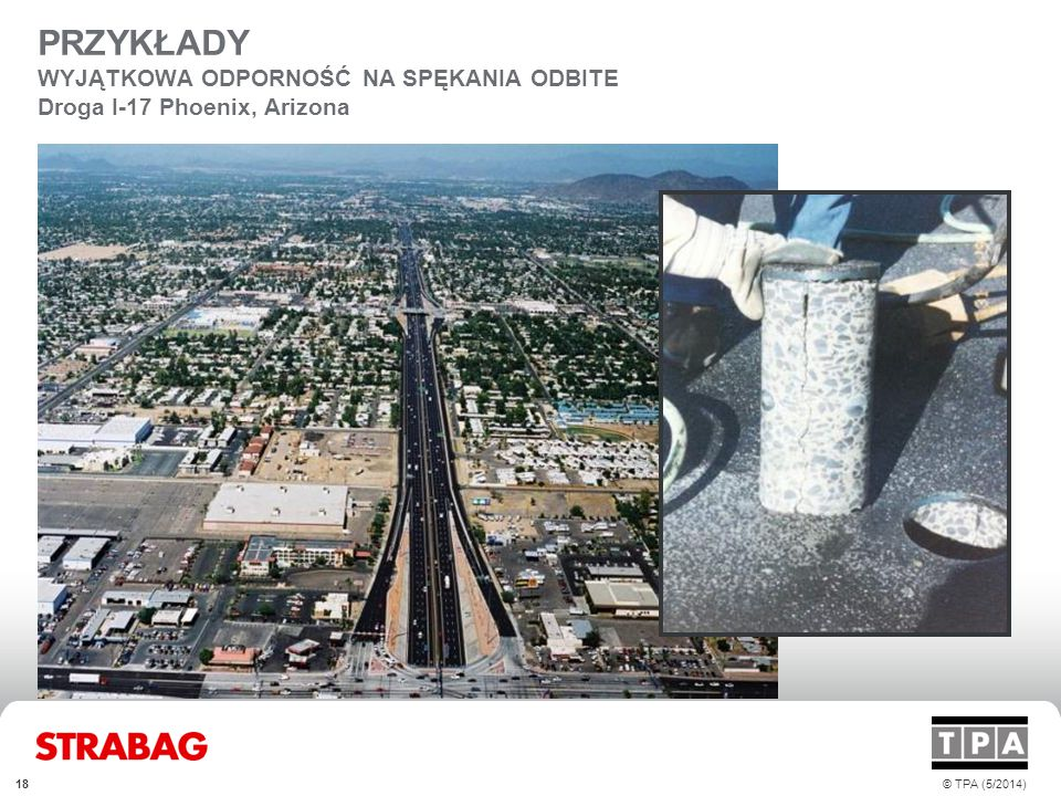 PRZYKŁADY WYJĄTKOWA ODPORNOŚĆ NA SPĘKANIA ODBITE Droga I-17 Phoenix, Arizona © TPA (5/2014)18